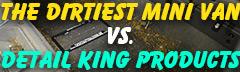 Detail King Products VS. The Dirtiest Mini Van
