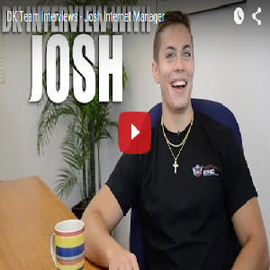DK TEAM INTERVIEWS – JOSH INTERNET MANAGER