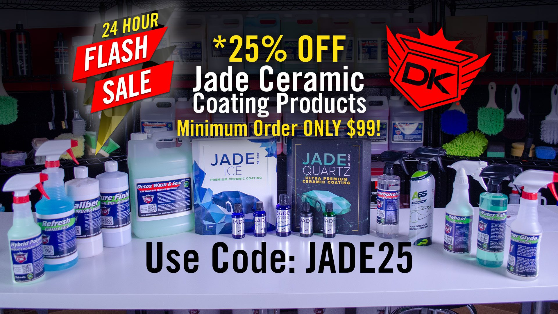 24 Hour Flash Sale! – *25% Off Jade Ceramic Coating Products! Min. Order ONLY $99! – Detail King